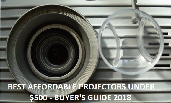 AFFORDABLE PROJECTORS UNDER $500